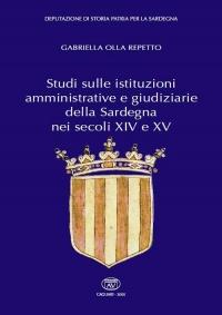 STUDI SULLE ISTITUZIONI AMMINISTRATIVE E GIUDIZIARIE DELLA SARDEGNA NEI SECOLI XIV E XV - GABRIELLA OLLA REPETTO