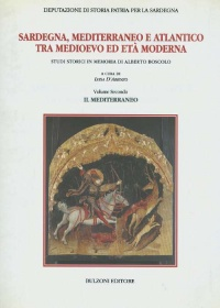 SARDEGNA, MEDITERRANEO E ATLANTICO TRA MEDIOEVO E ETA' MODERNA VOL. II - ALBERTO BOSCOLO