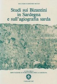 STUDI SUI BIZANTINI IN SARDEGNA E SULL'AGIOGRAFIA SARDA - BACCHISIO RAIMONDO MOTZO