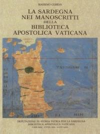 LA SARDEGNA NEI MANOSCRITTI DELLA BIBLIOTECA APOSTOLICA VATICANA - MASSIMO CERESA